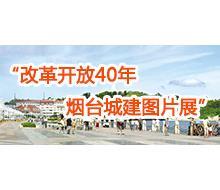 """""""改革开放40年烟台城建图片展""""-- 2018住博会专题"""